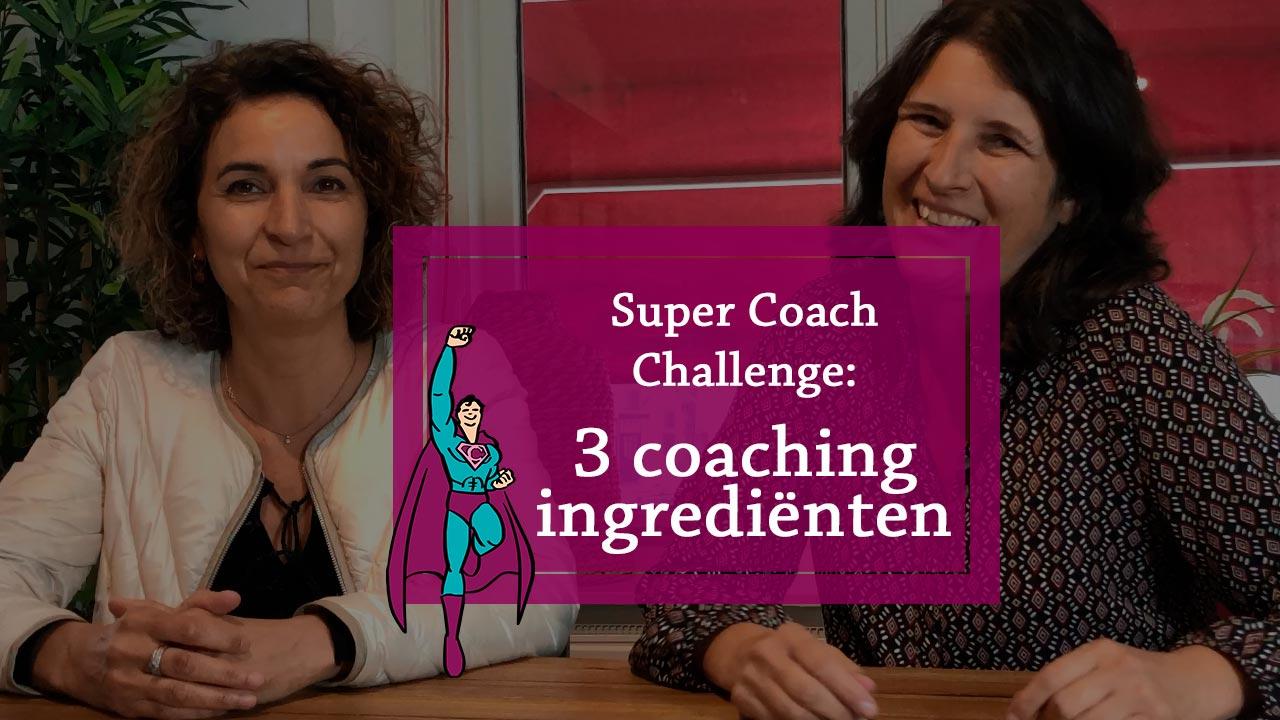 3 Coaching ingrediënten – Super Coach Challenge