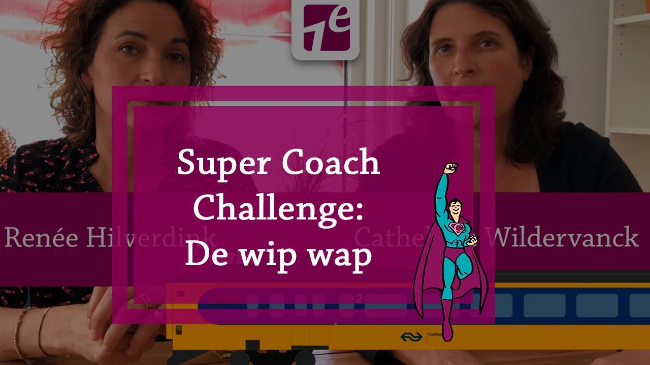 De Wip-wap – Super Coach Challenge