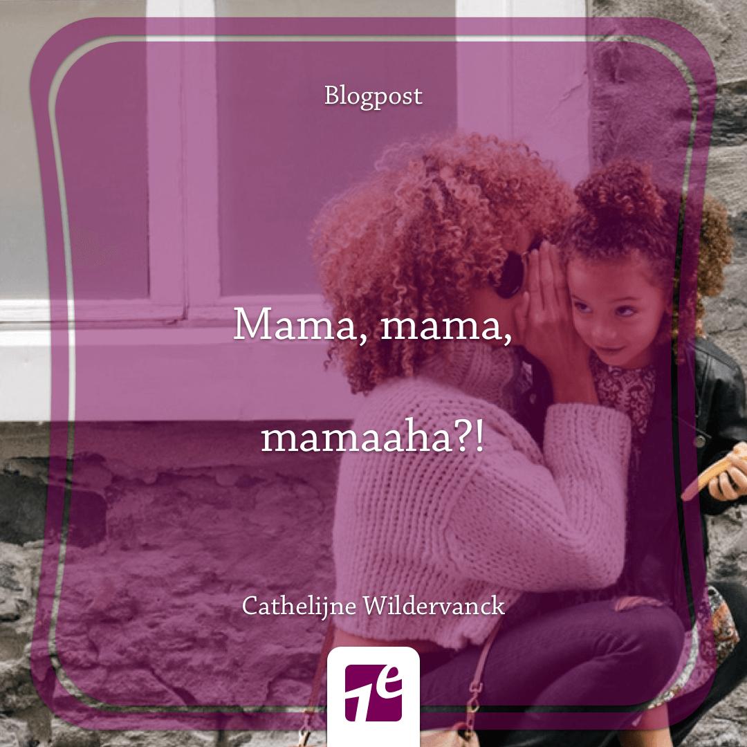 Mama, mama, mamaaha?! – Blog Cathelijne